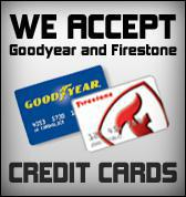 We accept Goodyear and Firestone credit cards.