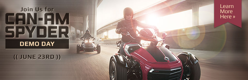 Join us for Can-Am Spyder Demo Day on June 23rd! Click here to learn more.