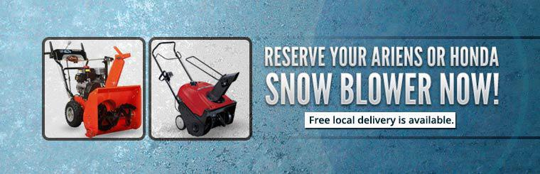 Reserve your Ariens or Honda snow blower now! Free local delivery is available.