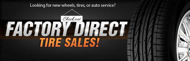 Looking for new wheels, tires, or auto service? Click here to check out Factory Direct Tire.