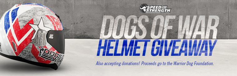 Speed and Strength Dogs of War Helmet Giveaway: We are also accepting donations! Proceeds go to the Warrior Dog Foundation. Contact us for details.