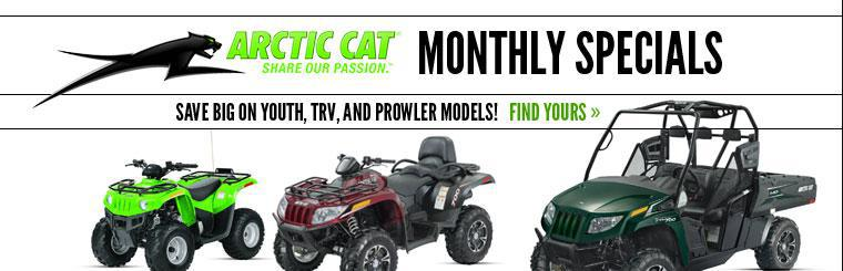 Arctic Cat Monthly Specials: Save big on youth, TRV, and Prowler models! Click here to find yours.