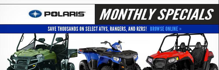 Polaris Monthly Specials: Save thousands on select ATVs, Rangers, and RZRs! Click here to browse the models online.