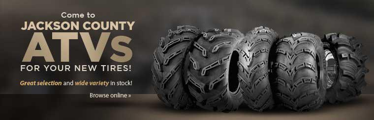 Come to Jackson County ATVs for your new tires! We have a great selection and wide variety in stock! Click here to browse tires online.