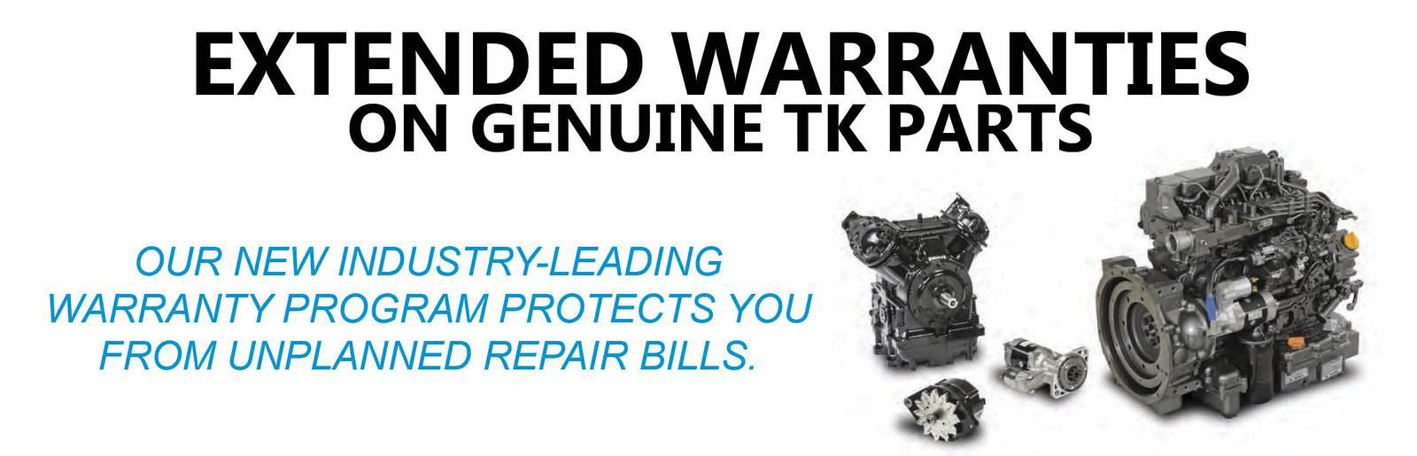 Extended Warranties on Genuine TK Parts. New Industry-Leading Warranty Program Protects You From Unplanned Repair Bills.