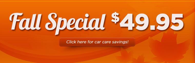 Get our Fall Special for just $49.95! Click here for car care savings.