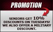 Seniors get a 10% discount on Tuesdays! We also offer a military discount.