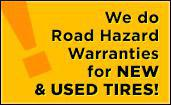 We do road hazard warranties for new & used tires!