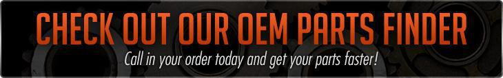 Check out our OEM Parts Finder. Call in your order today and get your parts faster.