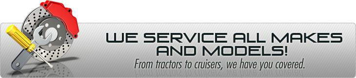 We service all makes and models! From tractors to cruisers, we have you covered.