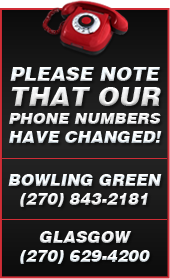 Please note that our phone numbers have changed. Bowling Green is now (270) 843-2181 and Glasgow is now (270) 629-4200.