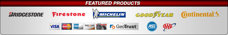 We proudly carry products from Bridgestone, Firestone, Michelin®, Continental, and Goodyear. We accept Visa, Mastercard, American Express, Discover. We are Geotrust, ASE, and AAA approved.