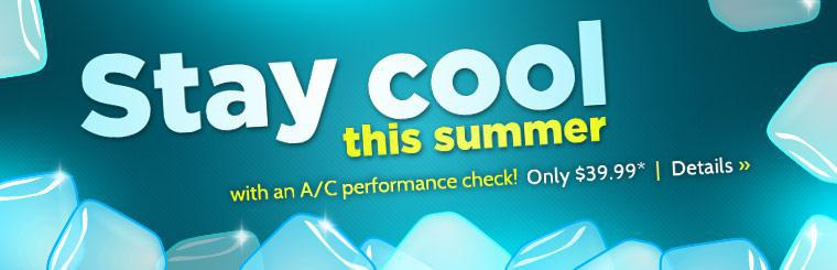 Stay cool this summer with an A/C performance check for only $39.99! Click here for details.