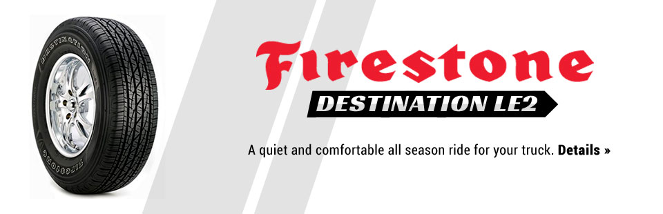 The Firestone Destination LE2 is a quiet and comfortable all season ride for your truck. Click here for details.