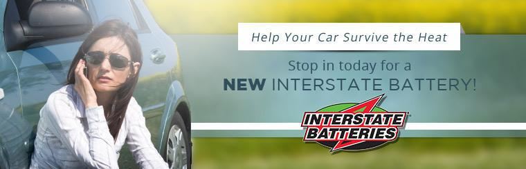 Stop in today for a new Interstate Battery and help your car survive the heat.