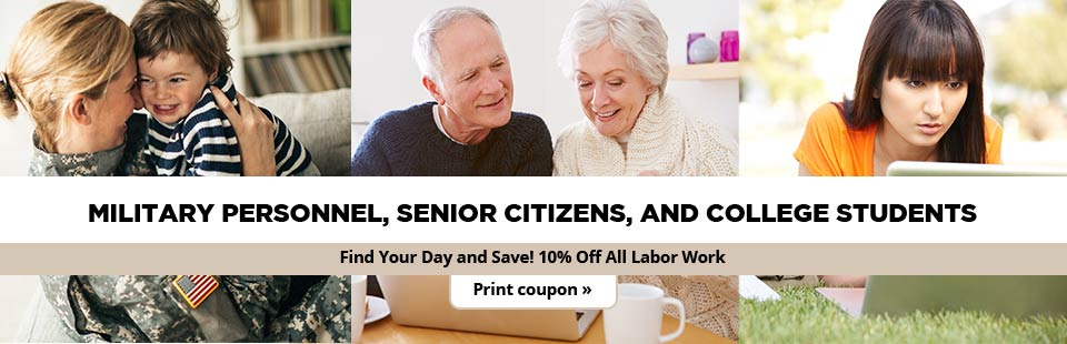 Military Personnel, Senior Citizens, and College Students: Find your day and save 10% off all labor work! Click here to print your coupon.