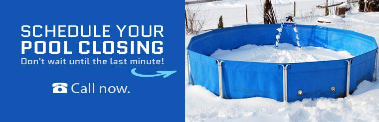 Call now to schedule your pool closing.