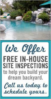 We Offer FREE in-house site inspections to help you build your dream backyard. Call us today schedule yours.