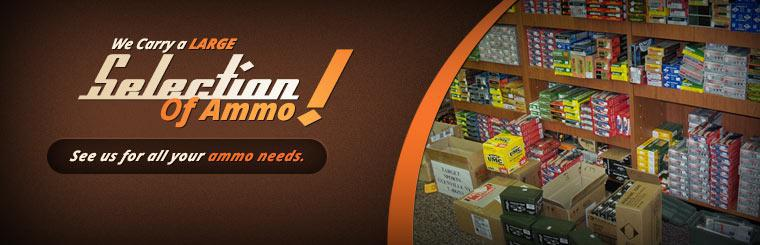 We carry a large selection of ammo! See us for all your ammo needs.