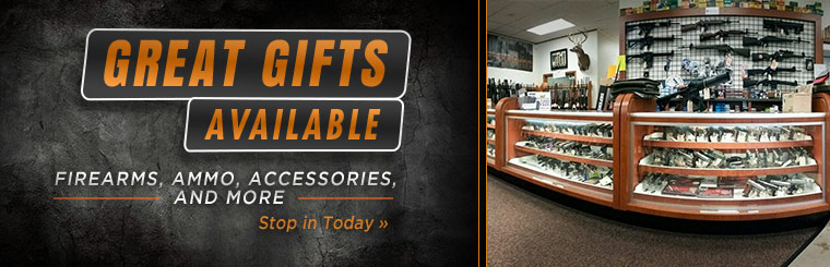 Great Gifts Available: Stop in today for firearms, ammo, accessories, and more!