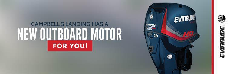Campbell's Landing has a new Evinrude outboard motor for you!
