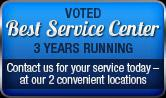 Voted Best Service Center 3 Years Running! Contact us for your service today - at our 2 convenient locations.
