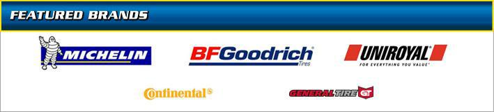 We carry products from Michelin®, BFGoodrich®, Uniroyal®, Continental, and General