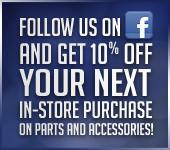 Follow us on Facebook and get 10% off your next in-store purchase on parts and accessories.