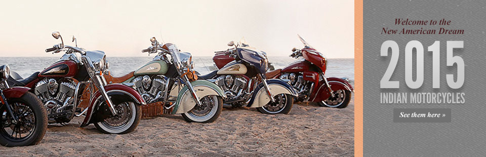 2015 Indian Motorcycles: The new American dream! Click here to view our selection.