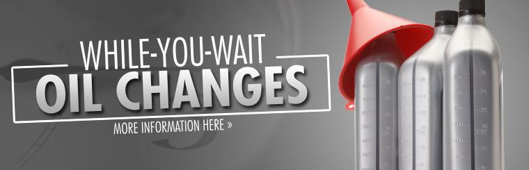 We offer oil changes while you wait. Click here for more information.