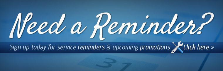 Click here to sign up for service reminders and upcoming promotions.