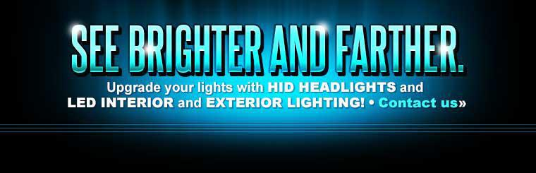 Upgrade your lights with HID headlights and LED interior and exterior lighting! Contact us for details.
