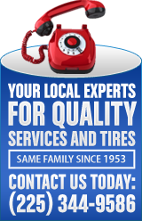 Your local experts for quality services and tires – same family since 1953. Contact Us Today: (225) 344-9586.