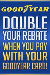 Double Your Rebate When You Pay With Your Goodyear Card!