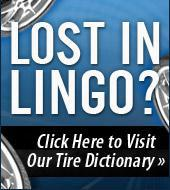 Lost in Lingo? Click here to visit our Tire Dictionary.