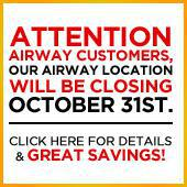 Attention Airway customers, our Airway Location will be closing October 31st. Click here for details & great savings!