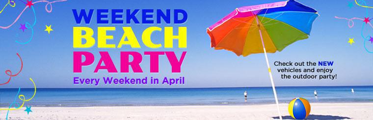 Weekend Beach Party: Join us every weekend in April! Check out the new vehicles and enjoy the outdoor party! Contact us for details.