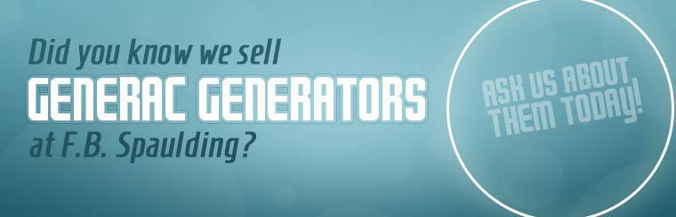 Did you know we sell Generac generators at F.B. Spaulding? Ask us about them today!