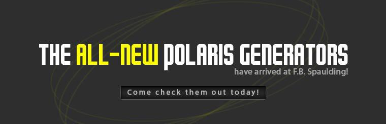 The all-new Polaris generators have arrived at F.B. Spaulding! Come check them out today!