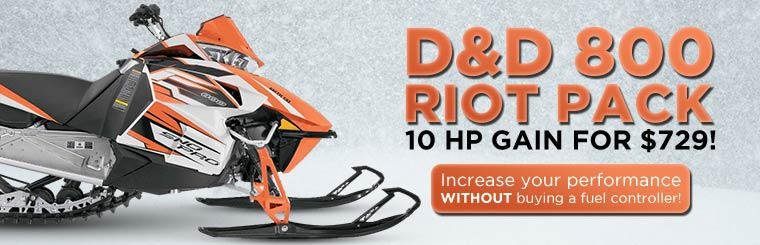 The D&D 800 Riot Pack will give a 10 hp gain for $729! Increase your performance WITHOUT buying a fuel controller!