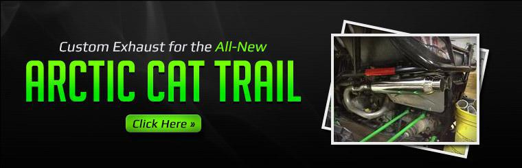 Click here to browse custom exhaust for the all-new Arctic Cat Trail.