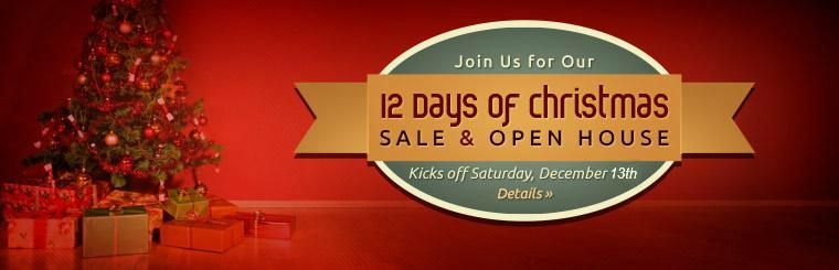 Join us for our 12 Days of Christmas Sale and Open House! Click here for details.