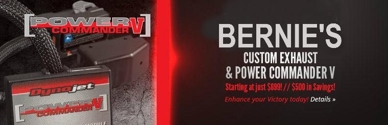 Bernie's Custom Exhaust & Power Commander V: Enhance your Victory today and save $500! Click here for details.