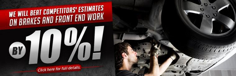 We will beat competitors' estimates on brakes and front end work by 10%! Click here for full details.