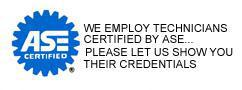 We employ technicians certified by ASE.