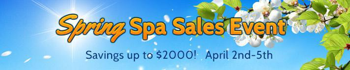 Spring Spa Sales Event. Savings up to $2000! April 2nd-5th