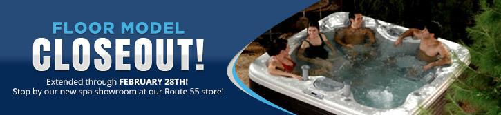 Floor Model Closeout! Extended through February 28th! Stop by our new spa showroom at our Route 55 store!