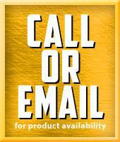 Call or email for product availability.