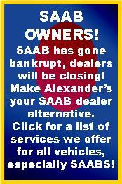 Attention Saab Owners: Saab has gone bankrupt and dealers will be closing! Make Alexander's your Saab dealer alternative. Click for a list of services we offer for your vehicles, especially Saab vehicles!