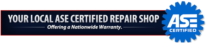 Your Local ASE Certified Repair Shop. Offering a Nationwide Warranty